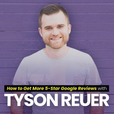 How To Get More 5-Star Google Reviews With Tyson Reuer