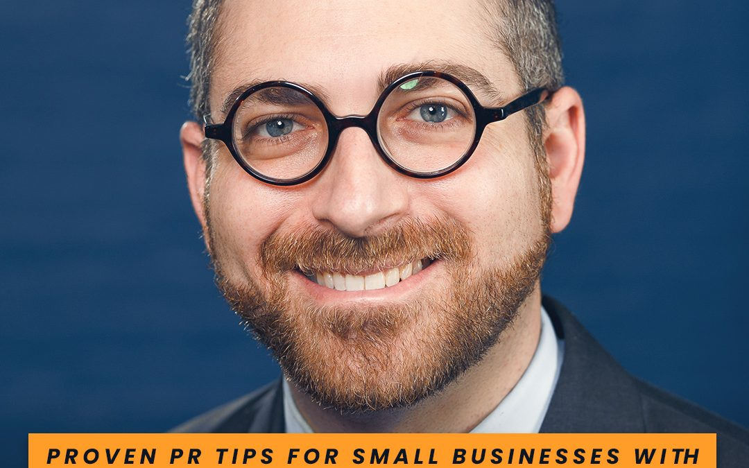 Proven PR Tips for Small Businesses with Joshua Kail